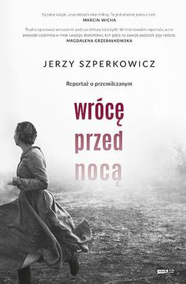 Jerzy Szperkowicz - Wrócę przed nocą. Reportaż o przemilczanym