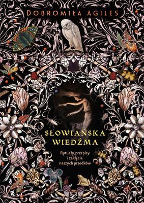 Dobromiła Agiles - Słowiańska wiedźma. Rytuały, przepisy i zaklęcia naszych przodków