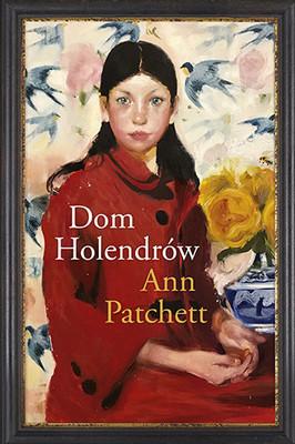 Ann Patchett - Dom Holendrów