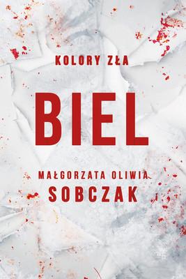 Małgorzata Oliwia Sobczak - Biel. Kolory zła. Tom 3