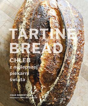 Chad Robertson - Tartine Bread. Chleb z najlepszej piekarni świata