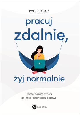 Iwo Szapar - Pracuj zdalnie, żyj normalnie