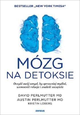 David Perlmutter, Austin Perlmutter - Mózg na detoksie. Oczyść swój umysł, by sprawniej myśleć, wzmocnić relacje i znaleźć szczęście