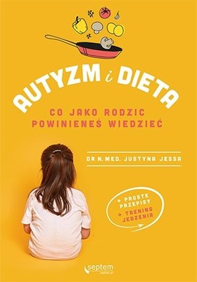 Justyna Jessa - Autyzm i dieta. Co jako rodzic powinieneś wiedzieć