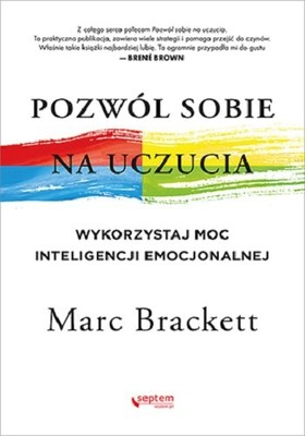 Marc Brackett - Pozwól sobie na uczucia. Wykorzystaj moc inteligencji emocjonalnej
