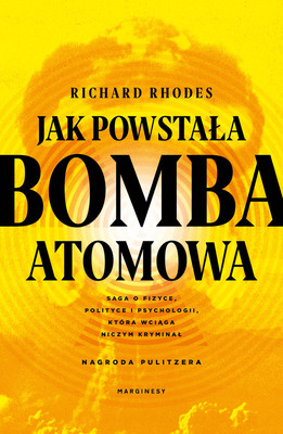 Richard Rhodes - Jak powstała bomba atomowa / Richard Rhodes - The Making Of The Atomic Bomb