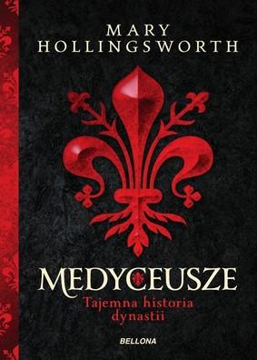 Mary Hollingsworth - Medyceusze. Tajemna historia dynastii