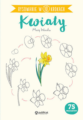 Mary Woodin - Rysowanie w 10 krokach. Kwiaty