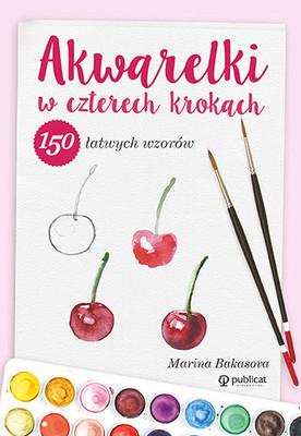 Marina Bakasova - Akwarelki w czterech krokach. 150 łatwych wzorów