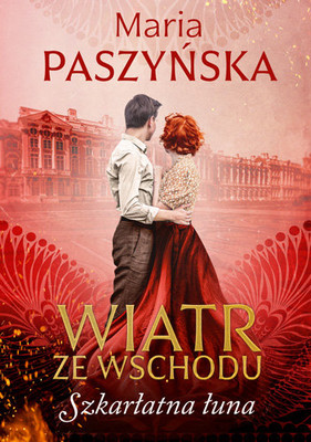 Maria Paszyńska - Szkarłatna łuna. Wiatr ze Wschodu. Tom 3