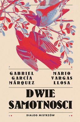 Mario Vargas Llosa, Gabriel García Márquez - Dwie samotności. Dialog mistrzów / Mario Vargas Llosa, Gabriel García Márquez - Dos Soledades