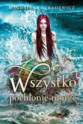 Magdalena Kubasiewicz - Wszystko pochłonie morze