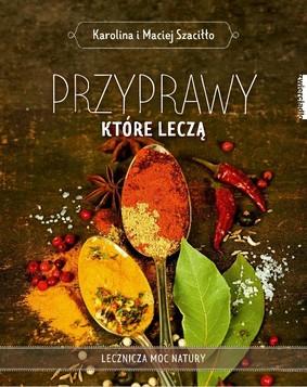 Karolina Szaciłło, Maciej Szaciłło - Przyprawy, które leczą