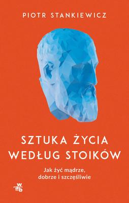 Piotr Stankiewicz - Sztuka życia według stoików