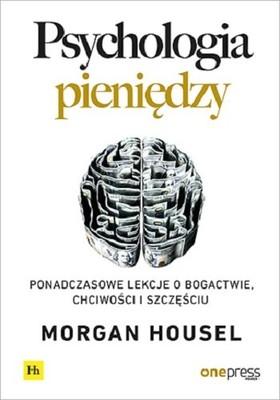 Morgan Housel - Psychologia pieniędzy. Ponadczasowe lekcje o bogactwie, chciwości i szczęściu