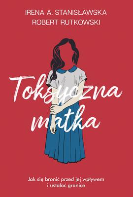 Irena Stanisławska, Robert Rutkowski - Toksyczna matka