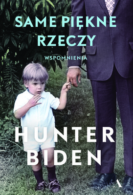 Hunter Biden - Same piękne rzeczy / Hunter Biden - Beautiful Things: A Memoir