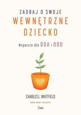 Charles Whitfield - Zadbaj o swoje wewnętrzne dziecko. Wsparcie dla DDA i DDD / Charles Whitfield - Healing The Child Within