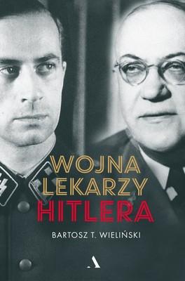 Bartosz T. Wieliński - Wojna lekarzy Hitlera