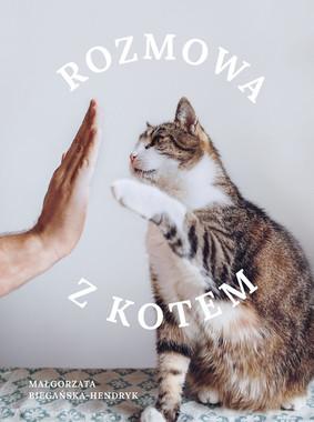 Małgorzata Biegańska-Hendryk - Rozmowa z kotem