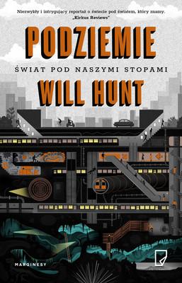 Will Hunt - Podziemie. Świat pod naszymi stopami / Will Hunt - Underground: A Human History Of The Worlds Beneath Our Feet