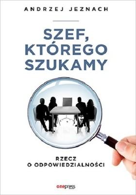 Andrzej Jeznach - Szef, którego szukamy. Rzecz o odpowiedzialności