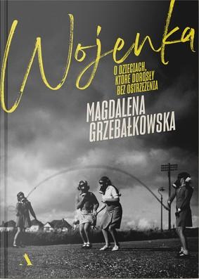 Magdalena Grzebałkowska - Wojenka. O dzieciach, które dorosły bez ostrzeżenia