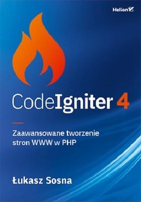 Łukasz Sosna - CodeIgniter 4. Zaawansowane tworzenie stron WWW w PHP