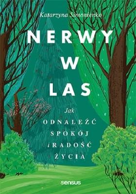 Katarzyna Simonienko - Nerwy w las. Jak odnaleźć spokój i radość życia