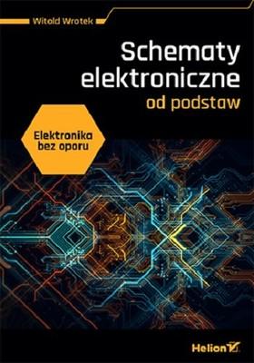 Witold Wrotek - Elektronika bez oporu. Schematy elektroniczne od podstaw
