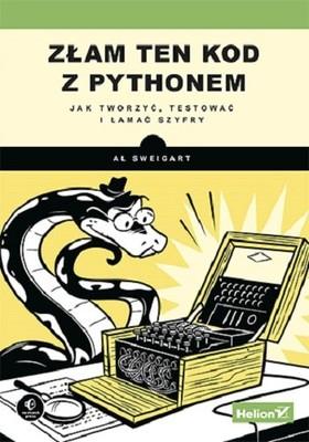 Al Sweigart - Złam ten kod z Pythonem. Jak tworzyć, testować i łamać szyfry