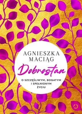Agnieszka Maciąg - Dobrostan. O szczęśliwym, bogatym i spełnionym życiu