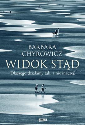 Barbara Chyrowicz - Widok stąd. Dlaczego działamy tak, a nie inaczej?
