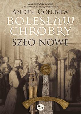 Antoni Gołubiew - Bolesław Chrobry. Szło nowe