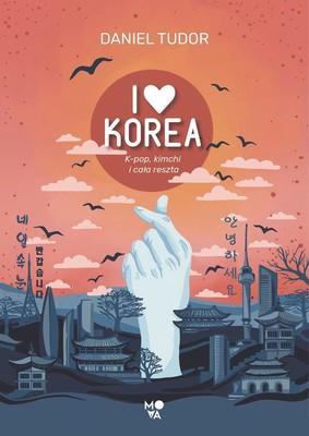 Daniel Tudor - I love Korea. K-pop, kimchi i cała reszta