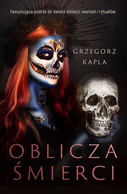 Grzegorz Kapla - Oblicza śmierci