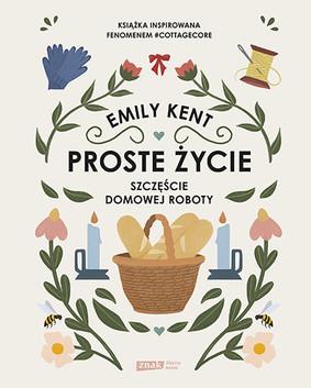 Emily Kent - Proste życie. Szczęście domowej roboty