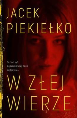 Jacek Piekiełko - W złej wierze
