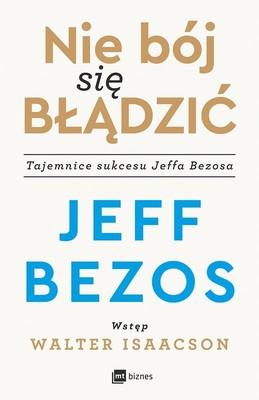 Jeff Bezos - Nie bój się błądzić. Tajemnice sukcesu Jeffa Bezosa