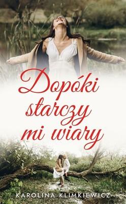 Karolina Klimkiewicz - Dopóki starczy mi wiary