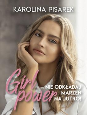 Karolina Pisarek - Girl power. Nie odkładaj marzeń na jutro!
