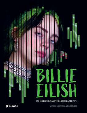 Kevin Pettman - Billie Eilish. Jak buntowniczka została królową alt popu. W 100% nieoficjalna biografia / Kevin Pettman - Billie Eilish. Rebel Teen To Alt-Pop Queen