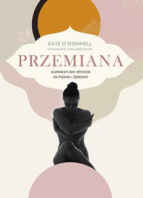 Kate O'Donnell - Przemiana. Ajurwedyjski sposób na piękno i zdrowie