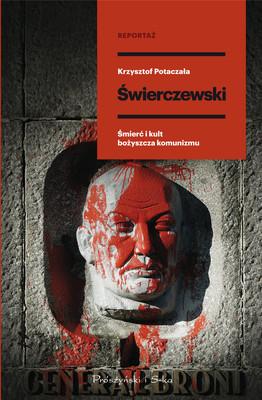 Krzysztof Potaczała - Świerczewski. Śmierć i kult bożyszcza komunizmu