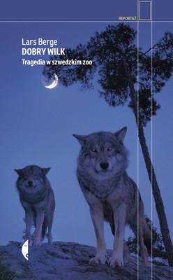 Lars Berge - Dobry wilk. Tragedia w szwedzkim zoo