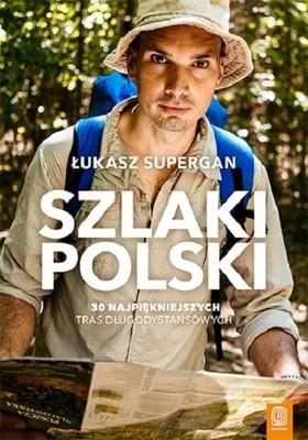 Łukasz Supergan - Szlaki Polski. 30 najpiękniejszych tras długodystansowych