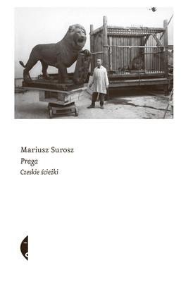 Mariusz Surosz - Praga. Czeskie ścieżki