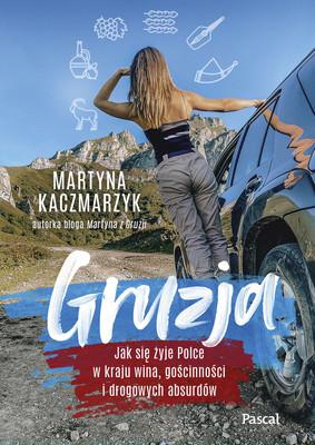 Martyna Kaczmarczyk - Gruzja. Jak się żyje Polce w kraju wina, gościnności i drogowych absurdów
