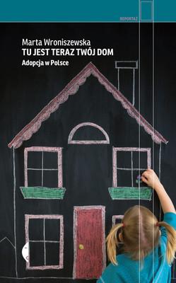 Marta Wroniszewska - Tu jest teraz twój dom. Adopcja w Polsce