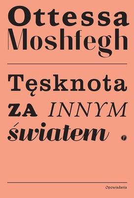 Ottessa Moshfegh - Tęsknota za innym światem